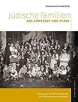 Juedische Familien aus Arnstadt und Plaue: Katalog zur Sonderausstellung im Schlossmuseum Arnstadt