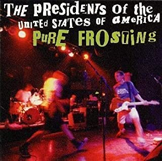 PURE FROSTING by THE PRESIDENTS OF THE UNITED STATES OF AMERICA (1998-04-22)