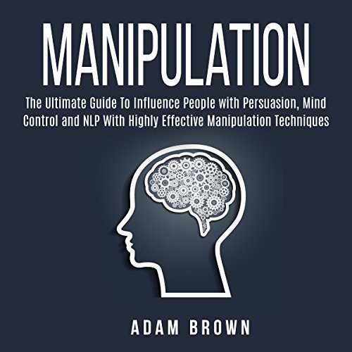 Manipulation     The Ultimate Guide to Influence People with Persuasion, Mind Control and NLP with Highly Effective Manipulation Techniques              Written by:                                                                                                                                 Adam Brown                               Narrated by:                                                                                                                                 Nick Dolle                      Length: 25 mins     Not rated yet     Overall 0.0