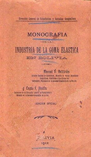MONOGRAFIA DE LA INDUSTRIA DE LA GOMA ELASTICA EN BOLIVIA. Edición oficial