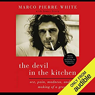 The Devil in the Kitchen     Sex, Pain, Madness, and the Making of a Great Chef              By:                                                                                                                                 Marco Pierre White,                                                                                        James Steen                               Narrated by:                                                                                                                                 Timothy Bentinck                      Length: 9 hrs and 1 min     489 ratings     Overall 4.7