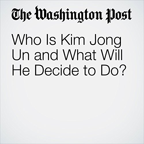 Who Is Kim Jong Un and What Will He Decide to Do? | Anna Fifield