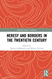Heresy and Borders in the Twentieth Century (Routledge Studies in Religion)