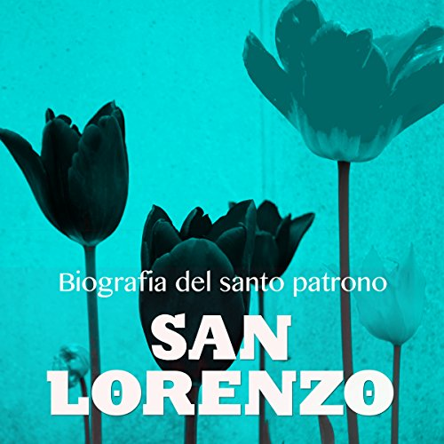 San Lorenzo: Biografía del santo patrono [Saint Lorenzo: Biography of the Patron Saint] audiobook cover art