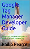 Google Tag Manager Developer Guide: Everything you ever wanted to know to launch successfully (English Edition)