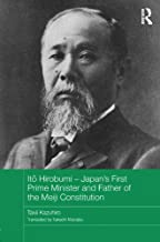Itō Hirobumi - Japan's First Prime Minister and Father of the Meiji Constitution (Routledge Studies in the Modern History of Asia Book 94)