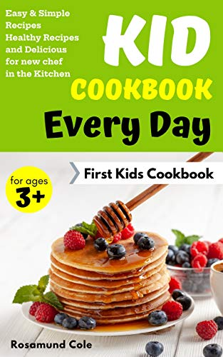 Kid Cookbook Every Day: Easy & Simple Recipes Healthy Recipes and Delicious for New Chef in The Kitchen (First Kids Cookbook 1) (English Edition)