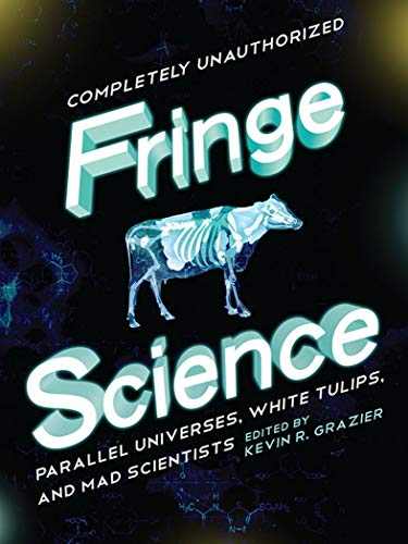 Fringe Science: Parallel Universes, White Tulips, and Mad Scientists (English Edition)