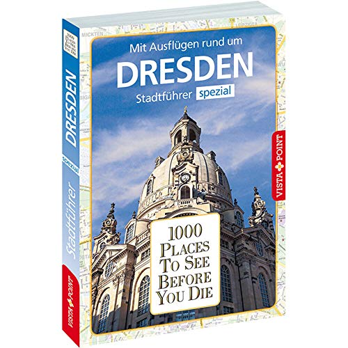 1000 Places To See Before You Die: Stadtführer Dresden spezial