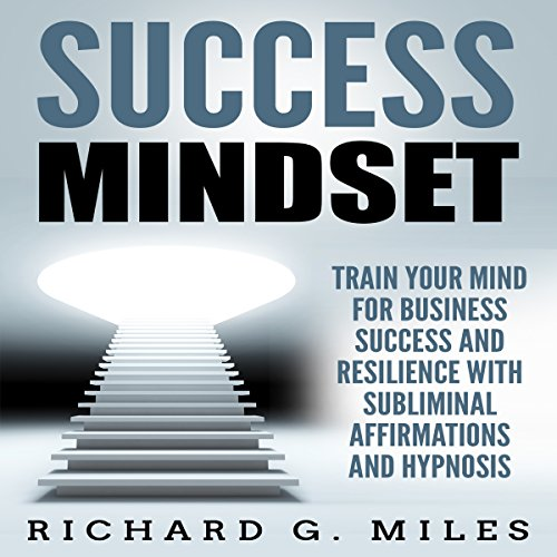 Success Mindset: Train Your Mind for Business Success and Resilience with Subliminal Affirmations and Hypnosis audiobook cover art