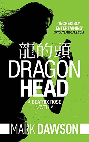Dragon Head - A Beatrix Rose Thriller: Hong Kong Stories Volume 1 (Beatrix Rose's Hong Kong Stories Book 3) (English Edition)