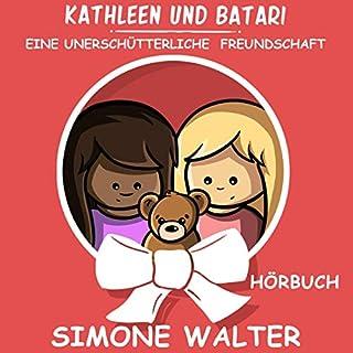 Eine unerschütterliche Freundschaft     Kathleen und Batari 1              Autor:                                                                                                                                 Simone Walter                               Sprecher:                                                                                                                                 Claudia Atts                      Spieldauer: 44 Min.     Noch nicht bewertet     Gesamt 0,0