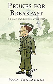 Prunes for Breakfast: One Man's War Based on a True Story by [John Searancke]