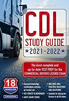 CDL Study Guide 2021-2022  The most complete and up to date Test Prep for the Commercial Drivers License Exam