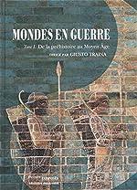 Mondes en guerre - Tome 1, De la préhistoire au Moyen Age de Giusto Traina