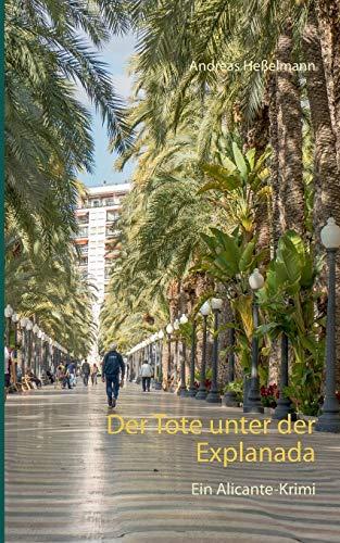 Der Tote unter der Explanada: Ein Alicante-Krimi