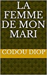 La femme de mon mari par Diop