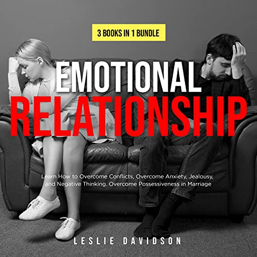 Emotional Relationship - 3 Books in 1 Bundle: Learn How to Overcome Conflicts, Overcome Anxiety, Jealousy, and Negative Thinking. Overcome Possessiveness in Marriage: Self Help Books for Men and Woman, Couple Goals and Counseling, Toxic Relationships, Book 4