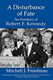 A Disturbance of Fate, the Presidency of Robert F. Kennedy