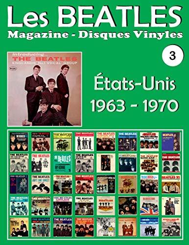 Les Beatles - Magazine Disques Vinyles N° 3 - États-Unis (1963 - 1970): Discographie Éditée Par Capitol, Vee Jay, Decca, Mgm, Tollie, Atco, Swan, United Artists, Apple - Guide Couleur.