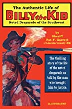 The Authentic Life of Billy the Kid: Noted Desparado of the Southwest