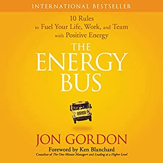 The Energy Bus     10 Rules to Fuel Your Life, Work, and Team with Positive Energy              Written by:                                                                                                                                 Jon Gordon                               Narrated by:                                                                                                                                 Jon Gordon                      Length: 2 hrs and 53 mins     53 ratings     Overall 4.6