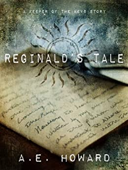 Reginald's Tale (A Keeper of the Keys Story Book 1) by [A.E. Howard]
