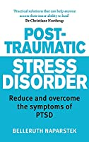 Post-Traumatic Stress Disorder: Reduce and overcome the symptoms of PTSD