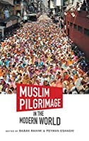 Muslim Pilgrimage in the Modern World (Islamic Civilization and Muslim Networks)