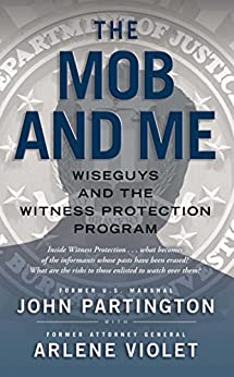 The Mob and Me: Wiseguys and the Witness Protection Program by [John Partington, Arlene Violet]