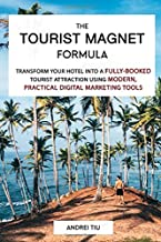 The Tourist Magnet Formula: Transform your Hotel or Resort into a fully-booked tourist attraction using modern, practical Digital Marketing tools
