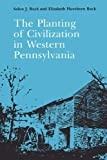 The Planting of Civilization in Western Pennsylvania (The Library of Western Pennsylvania History)