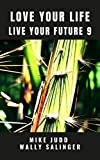 Love Your Life Live Your Future 9: 10 Step Course To Rebuild Your Life After Illness, Grief, Trauma, or Relationship Breakdown - How To Reduce Stress, ... Happier and Sleep Better (English Edition)