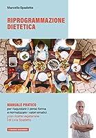 riprogrammazione dietetica: manuale pratico per riacquistare il peso forma e normalizzare i valori ematici.