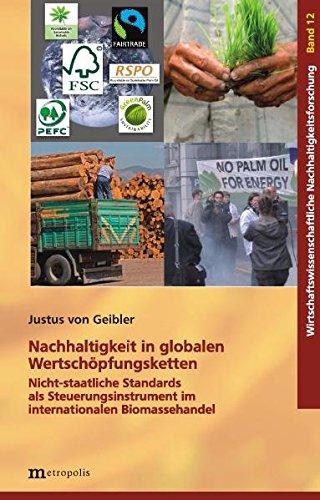 Nachhaltigkeit in globalen Wertschöpfungsketten: Nicht-staatliche Standards als Steuerungsinstrument im internationalen Biomassehandel (Wirtschaftswissenschaftliche Nachhaltigkeitsforschung)