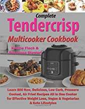 Complete Tendercrisp Multicooker Cookbook: Learn 800 New, Delicious, Low Carb, Pressure Cooked, Air Fried Recipes All in One Cooker for Effective Weight Loss, Vegan & Vegetarian & Keto Lifestyles