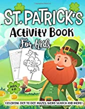 St. Patrick's Activity Book for Kids Ages 4-8: A Fun Kid Workbook For Saint Patrick's Day Learning, Coloring, Dot To Dot, Mazes, Word Search and More!