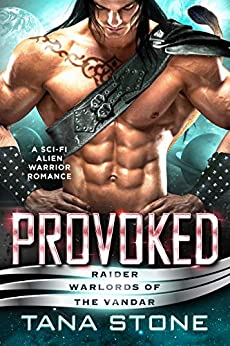Provoked: A Sci-Fi Alien Warrior Romance (Raider Warlords of the Vandar Book 6) by [Tana Stone]