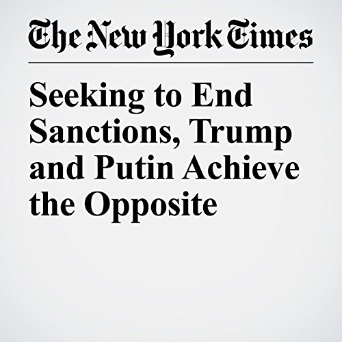 Seeking to End Sanctions, Trump and Putin Achieve the Opposite copertina