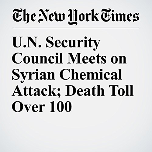 U.N. Security Council Meets on Syrian Chemical Attack; Death Toll Over 100 copertina