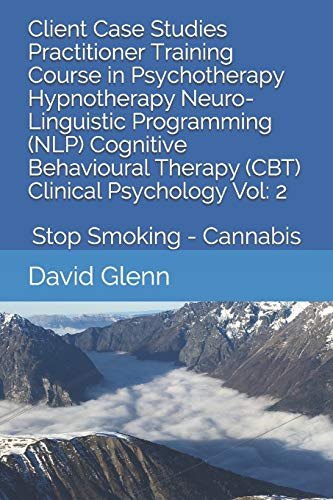 Client Case Studies Practitioner Training Course in Psychotherapy Hypnotherapy Neuro-Linguistic Programming (NLP) Cognitive Behavioural Therapy (CBT) ... - NLP - CBT. Clinical Psychology)