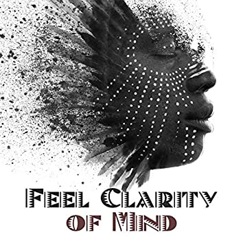 Feel Clarity of Mind: Shamanic Sounds, Deep Meditation, Good Energy