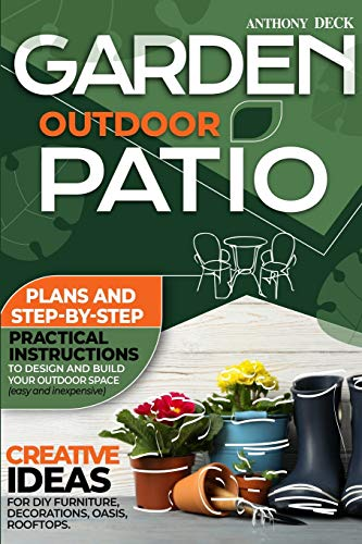Compare Textbook Prices for Garden Outdoor Patio: Plans and Step-By-Step Practical Instructions to Design and Build Your Outdoor Space Easy and Inexpensive Creative Ideas for DIY Furniture, Decorations, Oasis, Rooftops  ISBN 9781801119375 by Deck, Anthony