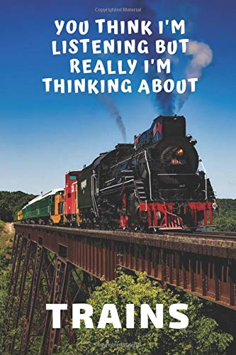 You Think I'm Listening But Really I'm Thinking About Trains: Blank Notebook (Half Blank - Half Lined) | Funny Gift For Someone Who Is Always Dreaming About Railways