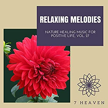 Relaxing Melodies - Nature Healing Music For Positive Life, Vol. 27