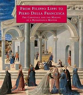From Filippo Lippi to Piero Della Francesca - Fra Carnevale and the Making of a Renaissance Master