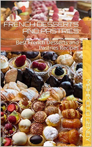 french desserts and pastries: Best French Desserts and Pastries Recipes (English Edition)