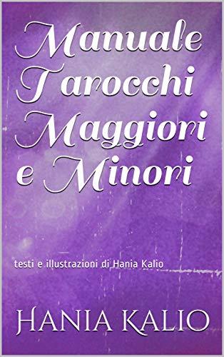 Manuale Tarocchi Maggiori e Minori: testi e illustrazioni di Hania Kalio