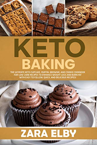 Keto Baking: The Ultimate Keto Cupcake, Muffin, Brownie, and Cookie Cookbook for Low Carb Recipes to Enhance Weight Loss and Burn Fat with Easy to Follow, ... and Delicious Recipes! (English Edition)