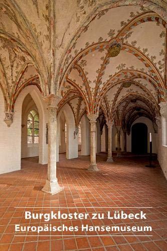 Burgkloster zu Lübeck: Europäisches Hansemuseum (DKV-Kunstführer, Band 682)